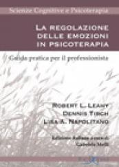 La regolazione delle emozioni in psicoterapia Guida pratica per il professionista