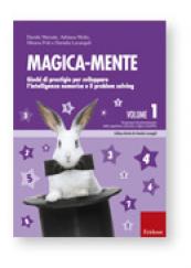 Magica-mente 1 Giochi di prestigio per sviluppare l'intelligenza numerica e il problem solving