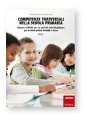 Competenze trasversali nella scuola primaria Schede e attività per un curricolo interdisciplinare per le classi prima, seconda e terza