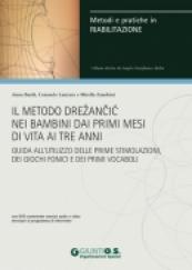 Il metodo Drezancic nei bambini dai primi mesi di vita ai tre anni. Guida all'utilizzo delle prime stimolazioni, dei giochi fonici e dei primi vocaboli