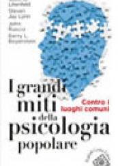 I grandi miti della psicologia popolare. Contro i luoghi comuni