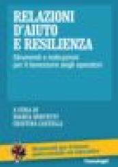 Relazioni d'aiuto e resilienza. Strumenti e indicazioni per il benessere degli operatori