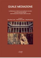 Quale Mediazione La Mediazione in Italia tra provvedimenti normativi pronunce giurisprudenziali assetti istituzionali ed esigenze della Comunità - ATTI Giornata di Studi