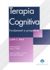 Terapia Cognitiva - Fondamenti e prospettive