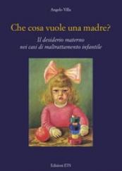 Che cosa vuole una madre? Il desiderio materno nei casi di maltrattamento infantile
