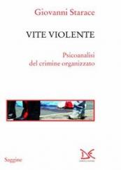 Vite violente Psicoanalisi del crimine organizzato
