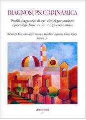 Diagnosi psicodinamica. Profili diagnostici di casi clinici per studenti e psicologi clinici di ambito psicodinamico