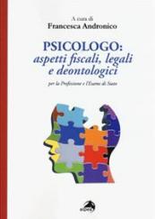 Psicologo: aspetti fiscali, legali e deontologici per la professione e l'esame di stato