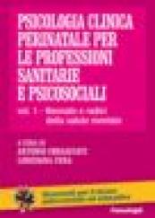Psicologia clinica perinatale per le professioni sanitarie e psicosociali. Vol. I. Neonato e radici della salute mentale