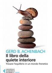 Il libro della quiete interiore. Trovare l'equilibrio in un mondo frenetico