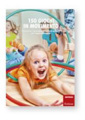 150 giochi in movimento Potenziare i prerequisiti motorio-prassici per l'apprendimento