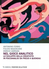 Nel gioco analitico. Lo sviluppo della creatività in psicoanalisi da Freud a Queneau