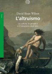 L'altruismo. La cultura, la genetica e il benessere degli altri