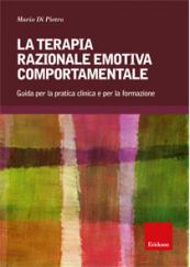 La terapia razionale emotiva comportamentale. Guida per la pratica clinica e per la formazione