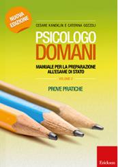 Psicologo domani - Volume 2 - Nuova edizione. Manuale per la preparazione all'esame di Stato - Prove pratiche