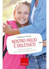 Nostro figlio è dislessico Manuale di autoaiuto per i genitori di bambini con DSA