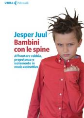 Bambini con le spine Affrontare rabbia, prepotenza o isolamento in modo costruttivo