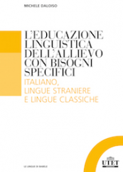 L'educazione linguistica dell'allievo con bisogni specifici Italiano, lingue straniere e lingue classiche