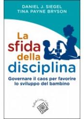 La sfida della disciplina Governare il caos per favorire lo sviluppo del bambino