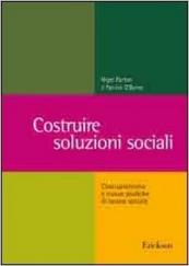 Costruire soluzioni sociali. Costruzionismo e nuove pratiche di lavoro sociale