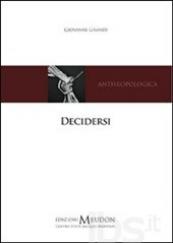 Decidersi. Scegliere e decidere di sé secondo una prospettiva antropologica cristiana