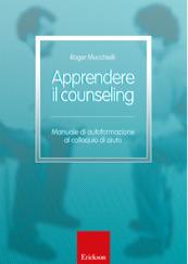 Apprendere il counseling Manuale di autoformazione al colloquio di aiuto