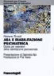 ABA e riabilitazione psichiatrica. Guida per operatori della riabilitazione psicosociale