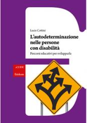 L'autodeterminazione nelle persone con disabilità Percorsi educativi per svilupparla