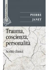 Trauma, coscienza, personalità Scritti clinici