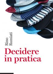 Decidere in pratica Come evitare scelte sbagliate