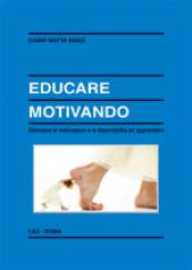 Educare motivando Stimolare le motivazioni e la disponibilita' ad apprendere