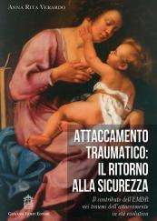 Attaccamento traumatico: il ritorno alla sicurezza Il contributo dell'EMDR nei traumi dell'attaccamento in età evolutiva