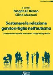 Sostenere la relazione genitori-figlio nell'autismo. L'osservazione tramite il Lausanne Trilogue Play clinico