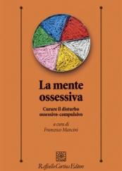 La mente ossessiva Curare il disturbo ossessivo-compulsivo