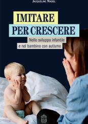 Imitare per crescere Nello sviluppo infantile e nel bambino con autismo