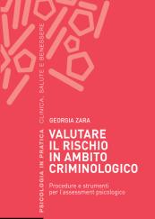 Valutare il rischio in ambito criminologico Procedure e strumenti per l'assessment psicologico
