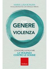 Che genere di violenza Conoscere e affrontare la violenza contro le donne