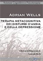 Terapia metacognitiva dei disturbi d' ansia e della depressione