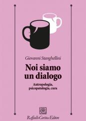 Noi siamo un dialogo Antropologia, psicopatologia, cura