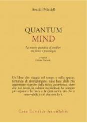 Quantum Mind La mente quantica al confine tra fisica e psicologia