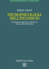 Neuropsicologia dell'inconscio Integrare mente e cervello nella psicoterapia