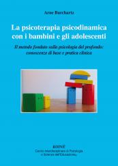 La psicoterapia psicodinamica con i bambini e gli adolescenti. Il metodo fondato sulla psicologia del profondo: conoscenze di base e pratica clinica