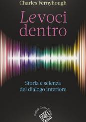 Le voci dentro Storia e scienza del dialogo interiore