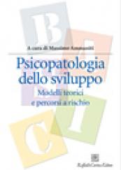 Psicopatologia dello sviluppo. Modelli teorici e percorsi a rischio