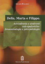 Delia, Marta e Filippo. Schizofrenia e sindromi sub-apofaniche: fenomenologia e psicopatologia