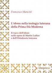 L'ebreo nella teologia luterana della Prima Età Moderna