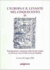 L' Europa e il Levante nel Cinquecento. Trasmigrazioni e mutazioni della favola esopica. La favola in versi di Sala Corrozet Haudent. Volume III