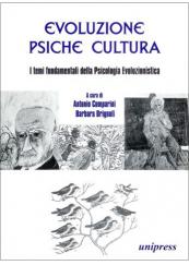 Evoluzione psiche cultura. I temi fondamentali della psicologia evoluzionistica