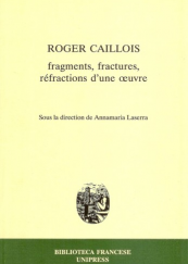 Roger Caillois. Fragments, fractures, refractions d'une oeuvre