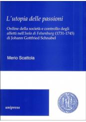 L' utopia delle passioni. Ordine della società e controllo degli affetti nell'Isola di Felsenburg (1731-1745) di Johann Gottfried Schnabel